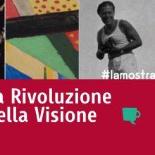 #lamostraincasa – Videoracconti dedicati alla mostra La Rivoluzione della Visione