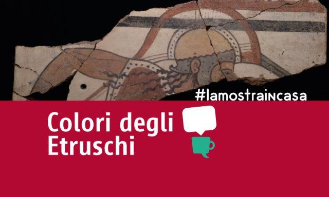 #lamostraincasa – Videoracconti dedicati alla mostra Il Colore degli Etruschi